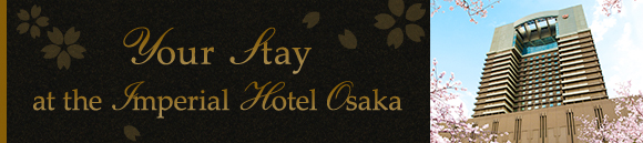 Your stay at the Imperial Hotel Osaka