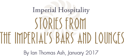 Imperial Hospitality Stories from The Imperial's Bars and Lounges By Ian Thomas Ash, January 2017