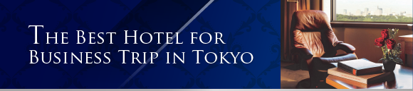 The Best Hotel for Business Trip in Tokyo